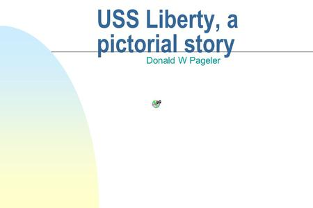 USS Liberty, a pictorial story Donald W Pageler.