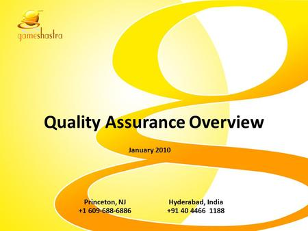 Quality Assurance Overview Princeton, NJ +1 609-688-6886 Hyderabad, India +91 40 4466 1188 January 2010.