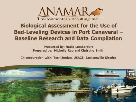 Biological Assessment for the Use of Bed-Leveling Devices in Port Canaveral – Baseline Research and Data Compilation Presented by: Nadia Lombardero Prepared.