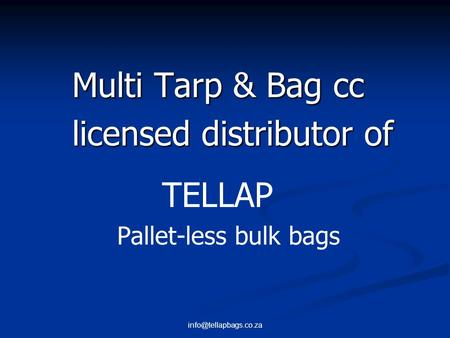 Multi Tarp & Bag cc licensed distributor of licensed distributor of TELLAP Pallet-less bulk bags.