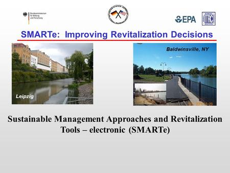 SMARTe: Improving Revitalization Decisions Sustainable Management Approaches and Revitalization Tools – electronic (SMARTe) Leipzig Baldwinsville, NY.