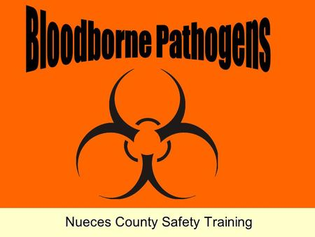Nueces County Safety Training Training Objectives Explain the purpose of the Bloodborne Pathogen Standard in 29 CFR 1910.1030. Describe the general symptoms.