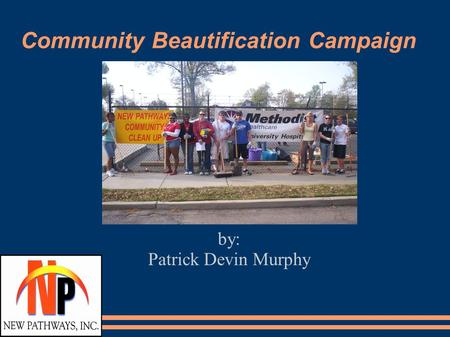 Community Beautification Campaign by: Patrick Devin Murphy.