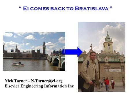 """ Ei comes back to Bratislava "" Nick Turner - Elsevier Engineering Information Inc."