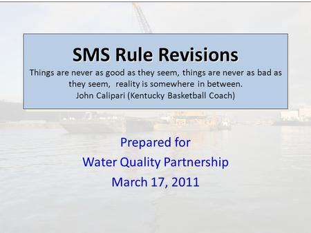 Prepared for Water Quality Partnership March 17, 2011 SMS Rule Revisions SMS Rule Revisions Things are never as good as they seem, things are never as.
