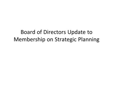 Board of Directors Update to Membership on Strategic Planning.