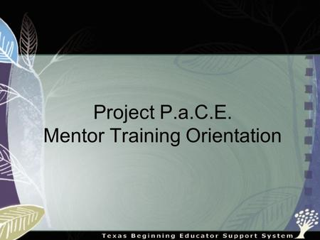 Project P.a.C.E. Mentor Training Orientation. Beginning Teachers Want Support Beginning teachers said that they wanted observation and feedback. Beginning.