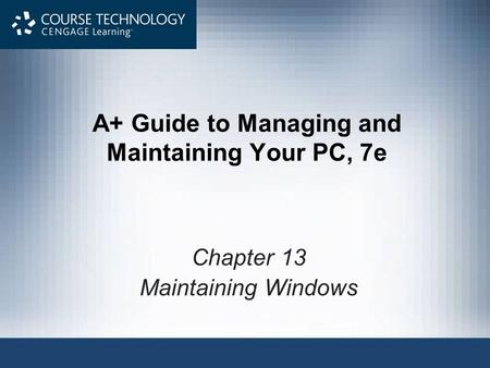 A+ Guide to Managing and Maintaining Your PC, 7e Chapter 13 Maintaining Windows.