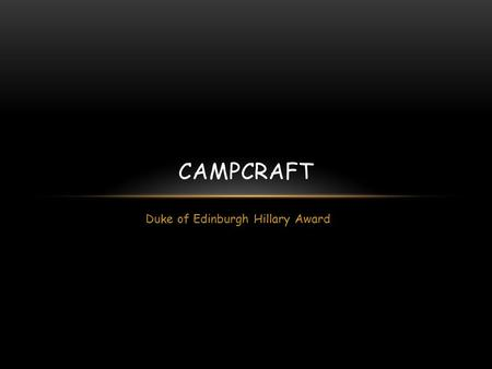 Duke of Edinburgh Hillary Award CAMPCRAFT. CAMPSITE SELECTION Check whether you need a booking / permission to camp Arrive at least 2 hours before sunset.