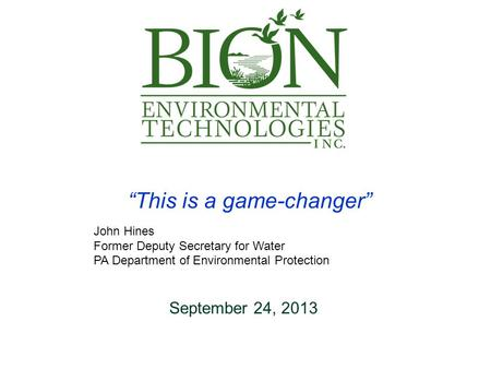 """This is a game-changer"" John Hines Former Deputy Secretary for Water PA Department of Environmental Protection September 24, 2013."