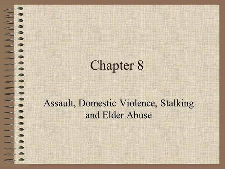 Chapter 8 Assault, Domestic Violence, Stalking and Elder Abuse.