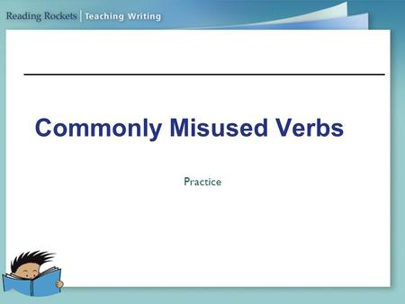 Commonly Misused Verbs Practice. Lay / Lie Lay: to place an object down. Lie: to recline your body at rest.