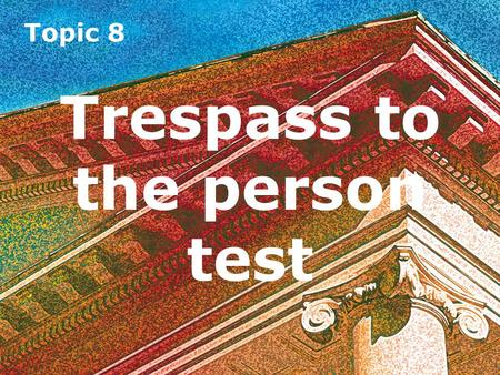 Topic 8 Trespass to the person test Topic 8 Trespass to the person test.