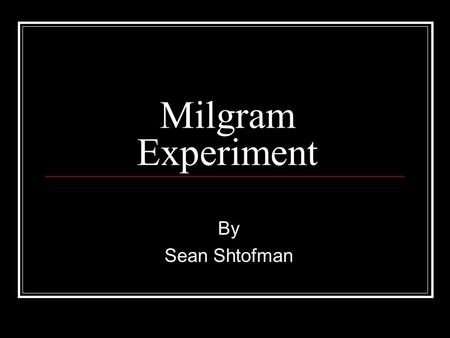 Milgram Experiment By Sean Shtofman.