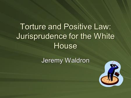 Torture and Positive Law: Jurisprudence for the White House Jeremy Waldron.