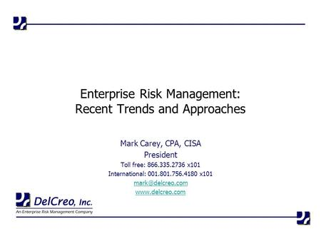 Mark Carey, CPA, CISA President Toll free: 866.335.2736 x101 International: 001.801.756.4180 x101  Enterprise Risk Management: