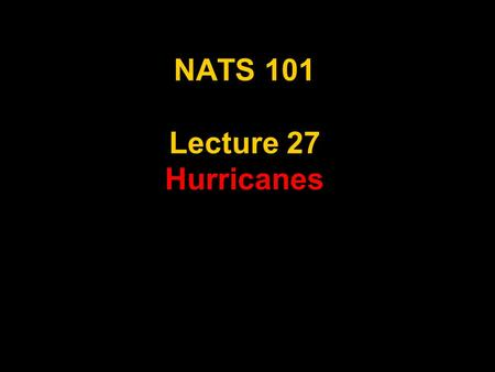 NATS 101 Lecture 27 Hurricanes. Supplemental References for Today's Lecture Aguado, E. and J. E. Burt, 2001: Understanding Weather & Climate, 2 nd Ed.