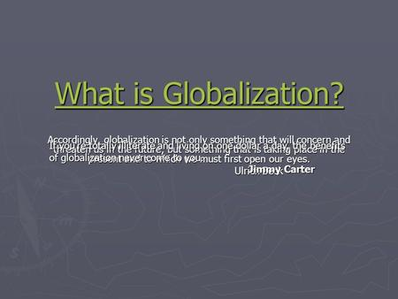 What is Globalization? What is Globalization? Accordingly, globalization is not only something that will concern and threaten us in the future, but something.