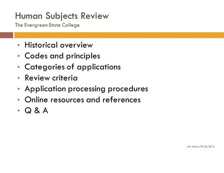 Human Subjects Review The Evergreen State College Historical overview Codes and principles Categories of applications Review criteria Application processing.