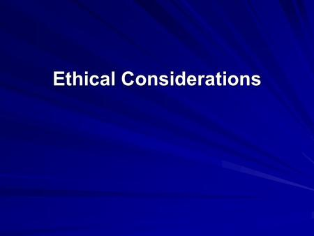 "Ethical Considerations. Ethics What do we mean by ""ethics"" or ""unethical""? Motivations to behave unethically: – –Personal gain, especially power – –Competition."