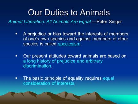 the moral status of the non human world singer and cohen ppt  our duties to animals animal liberation all animals are equal peter singer  a