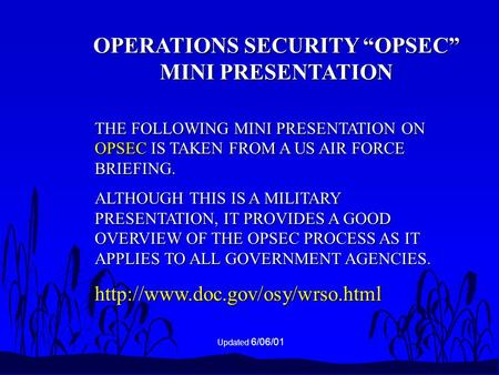 THE FOLLOWING MINI PRESENTATION ON OPSEC IS TAKEN FROM A US AIR FORCE BRIEFING. ALTHOUGH THIS IS A MILITARY PRESENTATION, IT PROVIDES A GOOD OVERVIEW OF.
