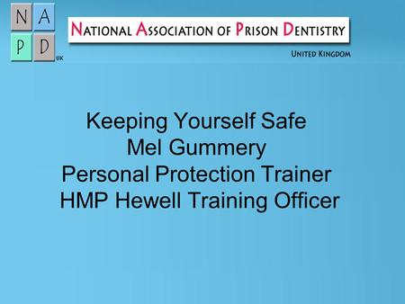Keeping Yourself Safe Mel Gummery Personal Protection Trainer HMP Hewell Training Officer.