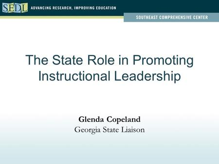 The State Role in Promoting Instructional Leadership Glenda Copeland Georgia State Liaison.