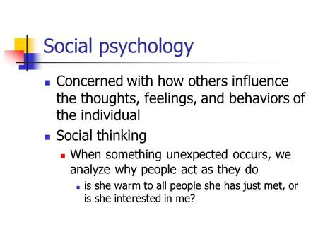 Social psychology Concerned with how others influence the thoughts, feelings, and behaviors of the individual Social thinking When something unexpected.