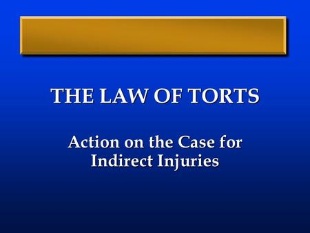 THE LAW OF TORTS Action on the Case for Indirect Injuries.