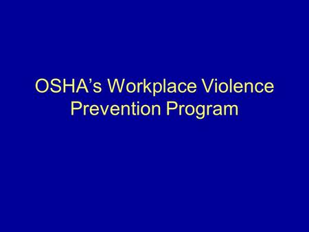 OSHA's Workplace Violence Prevention Program. What Is Workplace Violence? Any physical assault, threatening behavior, or verbal abuse occurring in the.