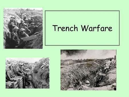 Trench Warfare. Aims: Understand how trench warfare developed during the First World War Examine the challenges facing soldiers in the trenches.