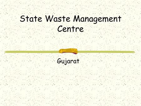 State Waste Management Centre Gujarat. Our Introduction Who we are? State Waste management Centre of Gujarat working with the Department of Waste Management,