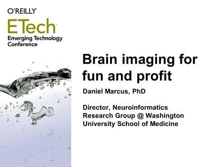 Brain imaging for fun and profit Daniel Marcus, PhD Director, Neuroinformatics Research Washington University School of Medicine.