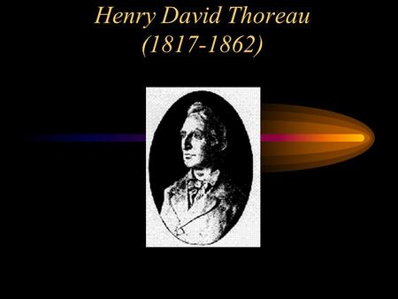 Henry David Thoreau (1817-1862). A Short Biography Of the men and women who made Concord the center of Transcendentalism, only Thoreau was born there.