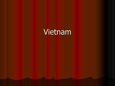 Vietnam.  1954 – France pulls out of Indochina  Colony now has independence.