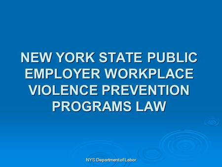 NEW YORK STATE PUBLIC EMPLOYER WORKPLACE VIOLENCE PREVENTION PROGRAMS LAW NYS Department of Labor.