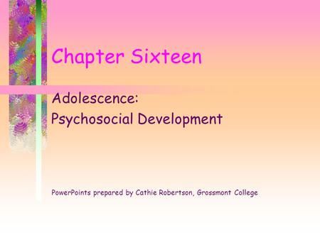 Chapter Sixteen Adolescence: Psychosocial Development PowerPoints prepared by Cathie Robertson, Grossmont College.