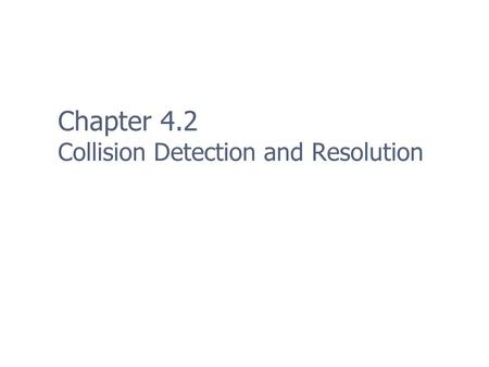 Chapter 4.2 Collision Detection and Resolution. 2 Collision Detection Complicated for two reasons 1. Geometry is typically very complex, potentially requiring.