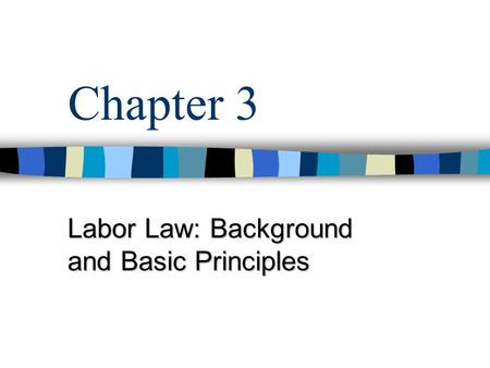Chapter 3 Labor Law: Background and Basic Principles.
