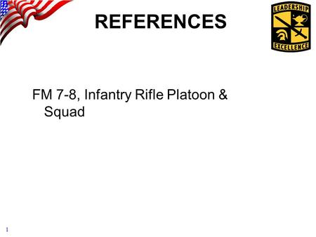 REFERENCES FM 7-8, Infantry Rifle Platoon & Squad.