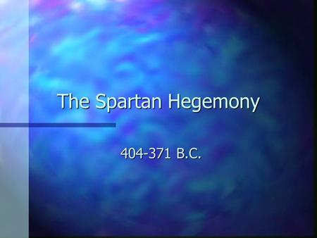 The Spartan Hegemony 404-371 B.C.. The Great Victory n Some months after the Battle at Aegospotami Athens surrenders. n The Terms: n Demolish the Long.