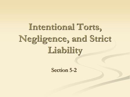 Intentional Torts, Negligence, and Strict Liability Section 5-2.
