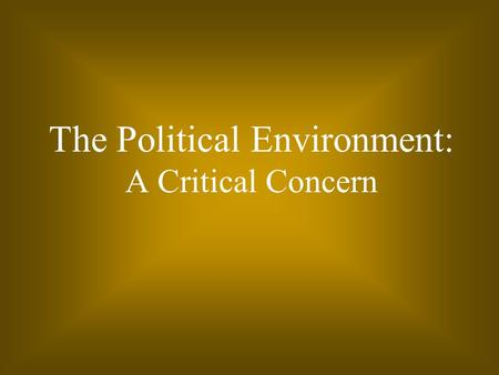 The Political Environment: A Critical Concern. 6 - 2 Learning Objectives What the sovereignty of nations means and how it can affect the stability of.