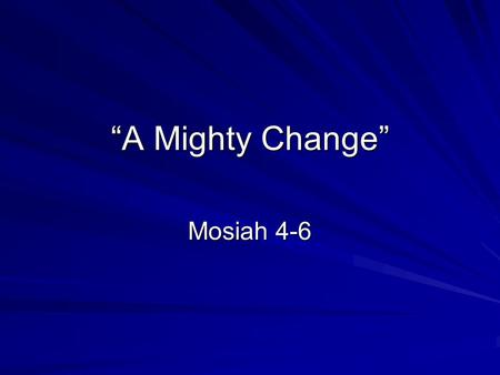 """A Mighty Change"" Mosiah 4-6. FoxTrot Nephites Under King Benjamin Nephites Under King Benjamin Lived the Law of Moses Taught and lived the Law of the."