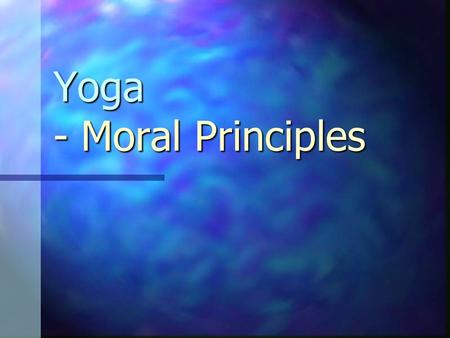 Yoga - Moral Principles. Namaskar It means: It means: I salute the divinity within you with all the good feelings of my mind and love of my heart. I salute.