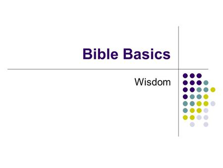 "Bible Basics Wisdom. Old Testament History Job Psalms Proverbs Ecclesiastes Song of Solomon These books contain the classic ""Wisdom"" of the Bible."