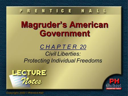 Copyright, 2000 © Prentice Hall Magruder's American Government C H A P T E R 20 Civil Liberties: Protecting Individual Freedoms.
