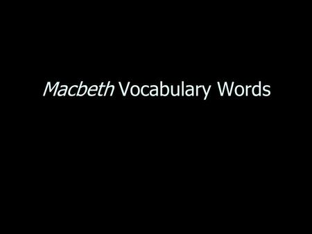 Macbeth Vocabulary Words. 1Minion- 1. Minion-a submissive follower or dependent; slave Duncan's minion relayed the news that the Scottish forces were.