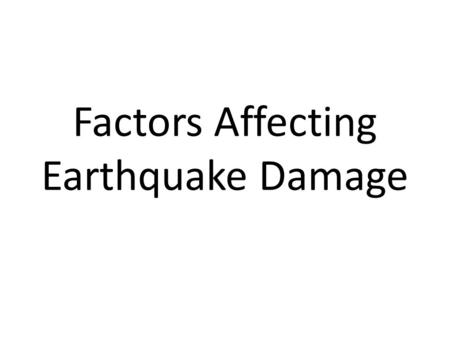 Factors Affecting Earthquake Damage. Causes Of Earthquakes Sometimes caused by human activity. Nuclear Testing. Building Large Dams. Drilling For Oil.